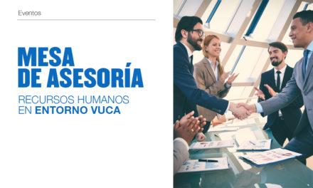 "Mesa de Asesoría""Recursos Humanos en entornos VUCA"""